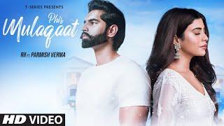PHIR MULAQAAT Video Song | RII Featuring Parmish Verma  | KUNAAL-RANGON  | T-Series