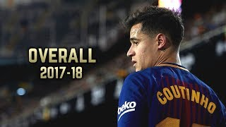 Philippe Coutinho - Overall 2017-18 | Best Skills & Goals