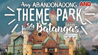 Ang abandonadong theme park sa Batangas
