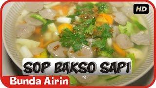 Sop Bakso Sapi - Resep Masakan Indonesia Sehari Hari Bunda Airin
