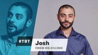 Josh from On Killing | #TBT | Cut