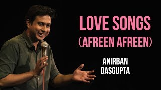 Love Songs (Afreen Afreen) | Anirban Dasgupta stand up comedy