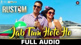 Jab Tum Hote Ho - Full Audio | Rustom | Shreya Ghoshal | Akshay Kumar, Ileana D'cruz | Ankit Tiwari
