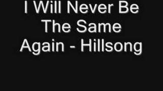 I Will Never Be The Same Again - Hillsong