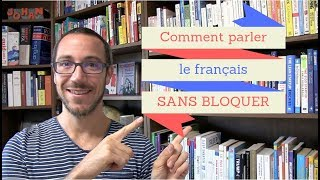 Essaye ça et tu ne bloqueras plus jamais quand tu parles français