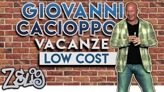 Giovanni Cacioppo - Vacanza Low Cost | Zelig