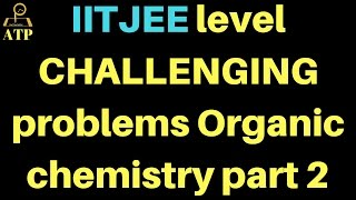 IITJEE level CHALLENGING problems Organic chemistry part 2