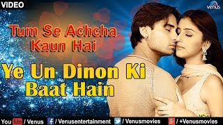 Ye Un Dinon Ki Baat Hain Full Video Song : Tum Se Achcha Kaun Hai | Nakul Kapoor, Aarti Chabaria |