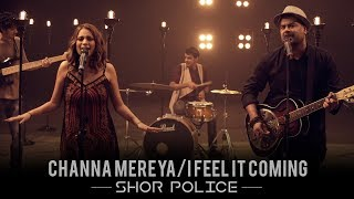 Channa Mereya - I Feel It Coming | Shor Police | Clinton Cerejo | Bianca Gomes