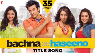 Bachna Ae Haseeno | Title Song (with Opening Credits) | Ranbir Kapoor | Bipasha Basu