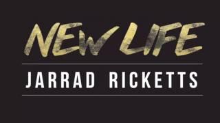 NEW LIFE - JARRAD RICKETTS