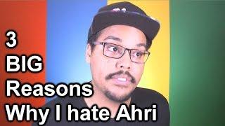 3 BIG Reasons Why I hate Ahri