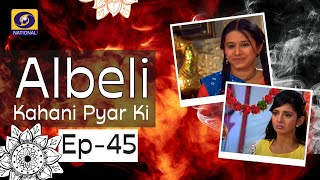Albeli... Kahani Pyar Ki - Ep #45