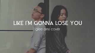 Like I'm Gonna Lose You - Meghan Trainor ft. John Legend - Glee Ams cover