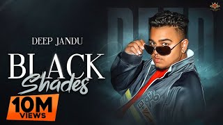 BLACK SHADES - Deep Jandu (Official Video) Rokitbeats | Romey Maan | New Punjabi Song 2018