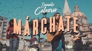 Daniela Calvario - Marchate (VIDEO OFICIAL)
