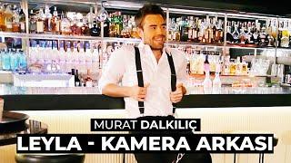 Murat Dalkılıç ft. Boygar - Leyla | Klip Kamera Arkası