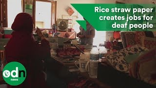 Rice straw paper creates jobs for deaf people