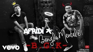 Bangla Mentalz - BGK (AUDIO) ft. Afridi