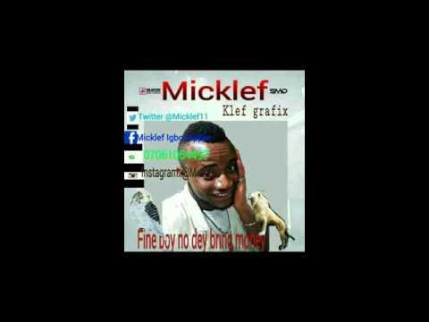 Micklef ... Fine boy no dey bring money..... Pls for to download my song's go to waptrick.com .....