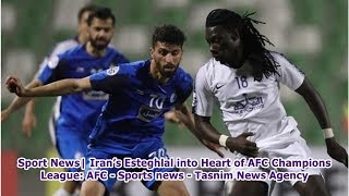 Sport News| Iran's Esteghlal into Heart of AFC Champions League: AFC - Sports news - Tasnim News ...
