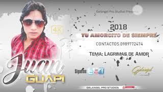 JUAN GUAPI/LAGRIMAS DE AMOR/ EXITO 2018