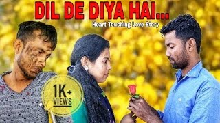 Dil De Diya Hai | Romantic | Heart Touching Love Story | Latest Hindi Songs 2018 | King Of Acting
