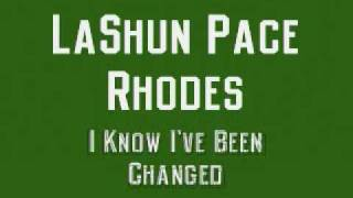 LaShun Pace Rhodes - I Know I've Been Changed