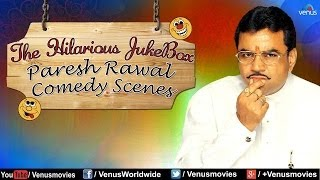Paresh Rawal - Hilarious Comedy Scenes Jukebox