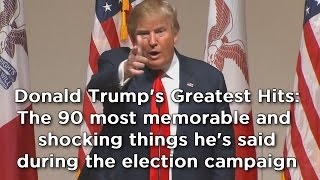 Donald Trump compilation: The 90 most shocking things he's said during election campaign