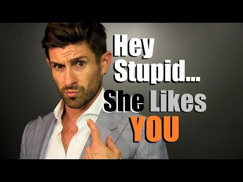 Hey Stupid... She Likes YOU! 6 Signs A Woman Gives When She Likes You | Female Flirting 101