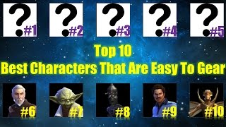 Star Wars Galaxy of Heroes: Top 10 Best Characters That Are Easy to Gear! (May 2017)