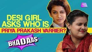 Desi Girl Asks Who Is Priya Prakash Varrier | Priya Prakash Viral Video| Bhadaas | Life Tak