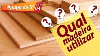 Qual madeira usar para seus móveis no #papode5 ep. 04