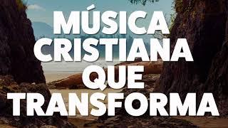 MÚSICA CRISTIANA QUE TRANSFORMA 2019 [AUDIO OFICIAL]