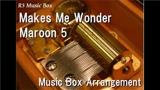 Makes Me Wonder/Maroon 5 [Music Box]