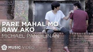 MICHAEL PANGILINAN - Pare Mahal Mo Raw Ako (Official Music Video)