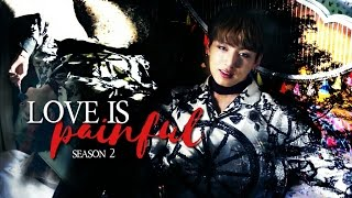 BTS FF [JUNGKOOK FF] -LOVE IS PAINFUL PT.1- (S2)