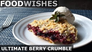 The Ultimate Berry Crumble - Food Wishes