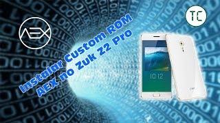 Instalando a Custom ROM AEX no Lenovo Zuk Z2 Pro | Tech Coisas