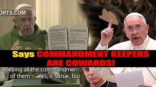 must see!! POPE Francis WARNS All Commandment Keepers & Calls them COWARDS