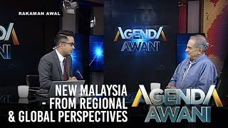 Agenda AWANI: New Malaysia - From Regional & Global Perspectives