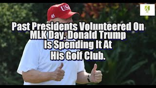 Past Presidents Volunteered On MLK Day. Donald Trump Is Spending It At His Golf Club.
