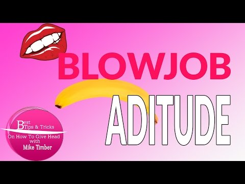 How To Give Great Head: Blow Job Attitude Is Most Important