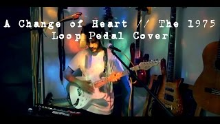 (The 1975) A Change of Heart - Loop Pedal Cover