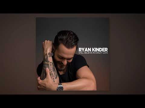 Ryan Kinder - Still Believe In Crazy Love (Audio Video)