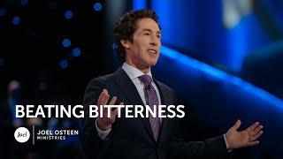 Beating Bitterness - Joel Osteen
