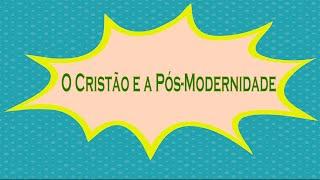 O cristão e a pós modernidade