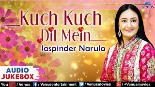 Kuch Kuch Dil Mein - Jaspinder Narula : Punjabi - Hindi Album Songs | Audio Jukebox