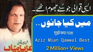 Main kya janu - Aziz mian Ever best Lines - Best Qawali lines